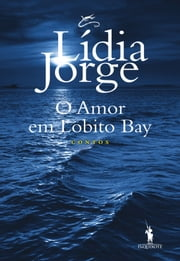 O Amor em Lobito Bay ebook by Lídia Jorge