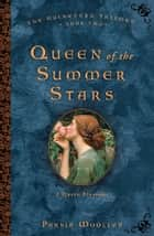 Queen of the Summer Stars ebook by Persia Woolley
