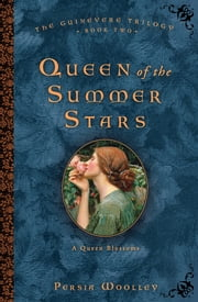 Queen of the Summer Stars - Book Two of the Guinevere Trilogy ebook by Persia Woolley