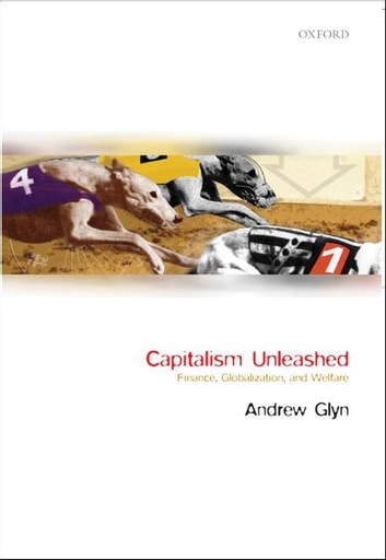 Capitalism Unleashed - Finance, Globalization, and Welfare ebook by The Late Andrew Glyn