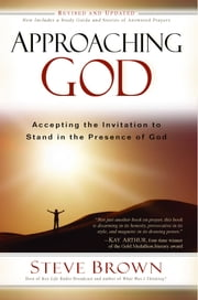 Approaching God - Accepting the Invitation to Stand in the Presence of God ebook by Steve Brown