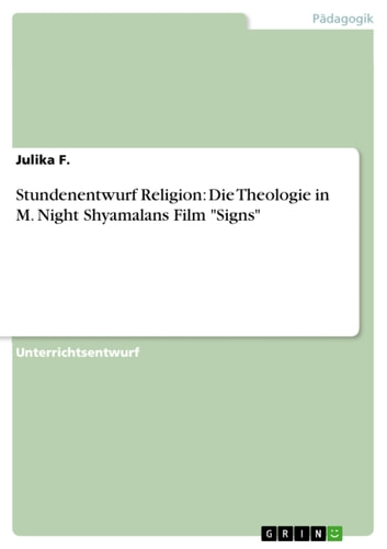 Stundenentwurf Religion: Die Theologie in M. Night Shyamalans Film 'Signs' ebook by Julika F.
