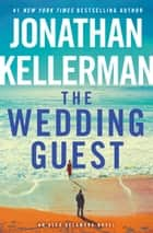The Wedding Guest - An Alex Delaware Novel eBook by Jonathan Kellerman