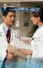 The Consultant's Special Rescue ebook by Joanna Neil
