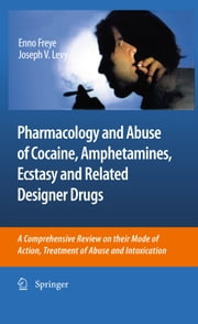 Pharmacology and Abuse of Cocaine, Amphetamines, Ecstasy and Related Designer Drugs - A comprehensive review on their mode of action, treatment of abuse and intoxication ebook by Joseph V. Levy,Enno Freye