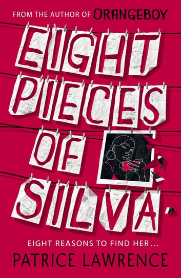 Eight Pieces of Silva - an addictive mystery that refuses to let you go … ebook by Patrice Lawrence