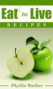 Eat To Live Recipes ebook by Phyllis Walker