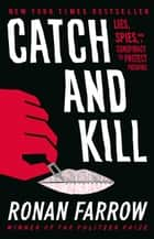 Catch and Kill - Lies, Spies, and a Conspiracy to Protect Predators ebook by Ronan Farrow
