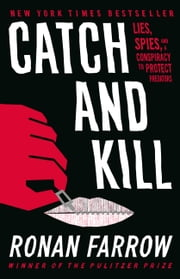 Catch and Kill - Lies, Spies, and a Conspiracy to Protect Predators ebooks by Ronan Farrow