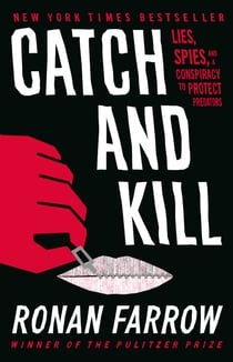 Catch and Kill - Lies, Spies, and a Conspiracy to Protect Predators E-bok by Ronan Farrow