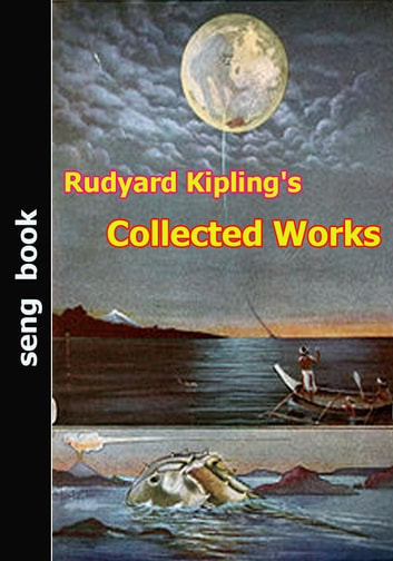 Rudyard Kipling's Collected Works ebook by Rudyard Kipling