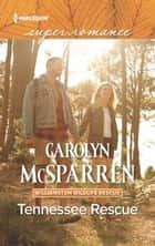 Tennessee Rescue (Mills & Boon Superromance) (Williamston Wildlife Rescue, Book 1) ebook by Carolyn McSparren