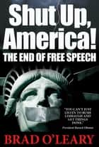 Shut Up, America! ebook by Brad O'Leary