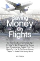 Saving Money On Flights ebook by John T. Carter