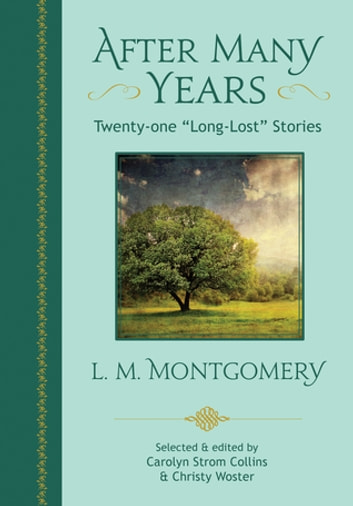 "After Many Years - Twenty-one ""Long Lost"" Stories by L. M. Montgomery ebook by L. M. Montgomery"