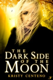 The Dark Side of the Moon - A Secrets of the Moon Novel ebook by Kristy Centeno