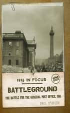 Battleground - The Battle for The General Post Office, 1918 ebook by Paul O'Brien