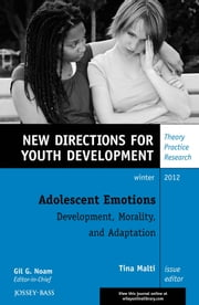 Adolescent Emotions: Development, Morality, and Adaptation - New Directions for Youth Development, Number 136 ebook by Tina Malti