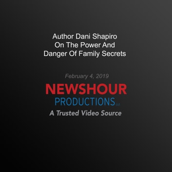 Author Dani Shapiro On The Power And Danger Of Family Secrets audiobook by PBS NewsHour