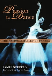Passion to Dance - The National Ballet of Canada ebook by James Neufeld