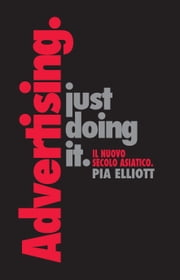 Advertising. Il nuovo secolo asiatico - Just doing it ebook by Pia Elliott