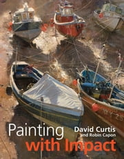 Painting with Impact ebook by David Curtis,Robin Capon