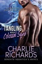 Tangling with a Colossal Squid ebook by Charlie Richards