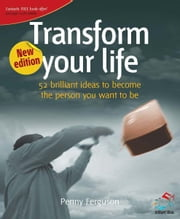 Transform your life - 52 brilliant ideas for becoming the person you want to be ebook by Penny Ferguson