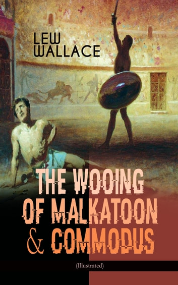 THE WOOING OF MALKATOON & COMMODUS (Illustrated) ebook by Lew Wallace