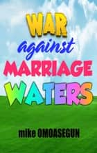 War Against Marriage Wasters ebook by Olu Mike Omoasegun