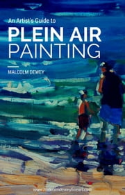 An Artist's Guide to Plein Air Painting ebook by Malcolm Dewey