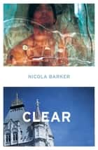 Clear: A Transparent Novel ebook by Nicola Barker