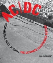 AC/DC - High-Voltage Rock 'n' Roll: The Ultimate Illustrated History ebook by Phil Sutcliffe