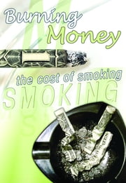 Burning Money: The Cost of Smoking ebook by Amy N. Thomas