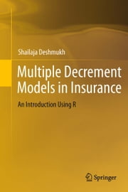 Multiple Decrement Models in Insurance - An Introduction Using R ebook by Shailaja Rajendra Deshmukh