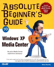 Absolute Beginner's Guide to Windows XP Media Center ebook by Kovsky, Steve