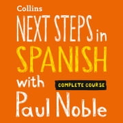 Next Steps in Spanish with Paul Noble for Intermediate Learners – Complete Course: Spanish Made Easy with Your 1 million-best-selling Personal Language Coach audiobook by Paul Noble