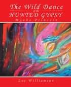The Wild Dance of the Hunted Gypsy ebook by Zoe Williamson