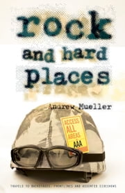 Rock and Hard Places: Travels to Backstages, Frontlines and Assorted Sideshows ebook by Andrew Mueller