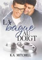 La bague au doigt ebook by K.A. Mitchell, Marie A. Ambre