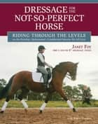 Dressage for the Not-So-Perfect Horse ebook by Janet Foy,Nancy Jones