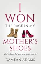 I Won The Race In My Mother's Shoes ebook by
