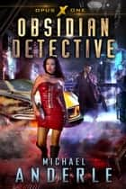 Obsidian Detective - Opus X Book One E-bok by Michael Anderle