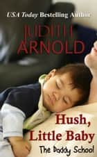 Hush, Little Baby - The Daddy School ebook by Judith Arnold