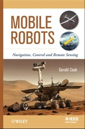 Mobile Robots - Navigation, Control and Remote Sensing ebook by Gerald Cook