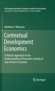 Contextual Development Economics - A Holistic Approach to the Understanding of Economic Activity in Low-Income Countries ebook by Matthias P. Altmann