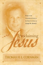 Proclaiming Jesus - Essays on the Centrality of Christ in the Church in Honor of Joseph M. Stowell ebook by Thomas H. L. Cornman,Duane Litfin,Bryan O'Neal,David Rim,Bryan Litfin,Ron Sauer,Michael Vanlaningham,Michael McDuffee,Gregg Quiggle,Michael A Rydelnik,Gerald W. Peterman,Andrew J. Schmutzer,Kevin D. Zuber,Trevor J. Burke,Richard M. Weber