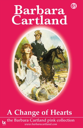 61 A Change Of Hearts ebook by Barbara Cartland