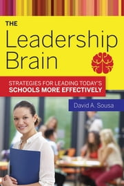 The Leadership Brain - Strategies for Leading Today's Schools More Effectively ebook by David A. Sousa