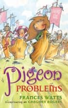 Pigeon Problems: Sword Girl Book 6 ebook by Frances Watts, Gregory Rogers